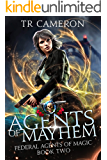 Agents Of Mayhem: An Urban Fantasy Action Adventure (Federal Agents of Magic Book 2)