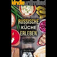Russische Küche Erleben: Schnelle Russische Rezepte. Köstliche Russische Spezialitäten. Perfektes Kochbuch für Anfänger. Russische Küche vegetarisch erleben. ... Russische Rezepte einfach leicht & lecker.