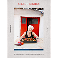 Grand Dishes: Recipes and stories from grandmothers of the world