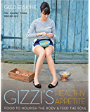 Gizzi's Healthy Appetite: Food to nourish the body and feed the soul (English Edition)