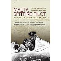 Malta Spitfire Pilot: Ten Weeks of Terror, April-June 1942