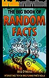 The Big Book of Random Facts Volume 6: 1000 Interesting Facts And Trivia (Interesting Trivia and Funny Facts)