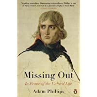 Phillips, A: Missing Out: In Praise of the Unlived Life
