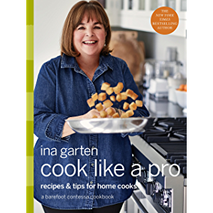 Cook Like a Pro: Recipes and Tips for Home Cooks: A Barefoot Contessa Cookbook
