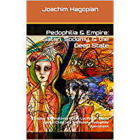 Pedophilia & Empire: Satan, Sodomy, & The Deep State: Chapter 10: Anatomy of the Luciferian Elite's Global Child Sex Trafficking Pedophile Operations