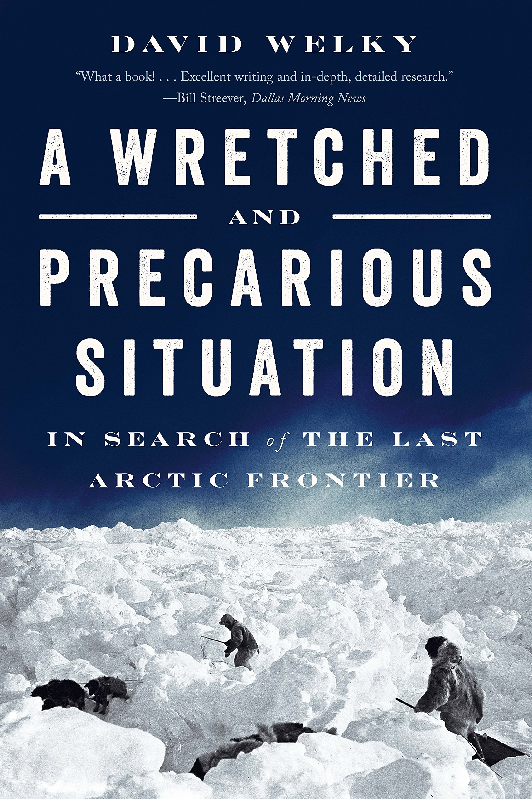 Image for A Wretched and Precarious Situation: In Search of the Last Arctic Frontier