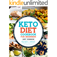 Keto Diet Cookbook for Beginners: Easy, Quick and Delicious Ketogenic Diet Recipes For Busy People | Eat Healthy and Lose Weight Fast! (English Edition)