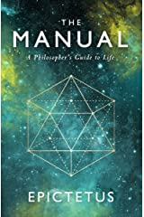 The Manual: A Philosopher's Guide to Life (Stoic Philosophy Book 1) Kindle Edition