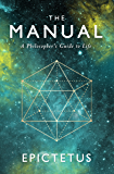 The Manual: A Philosopher's Guide to Life (Stoic Philosophy Book 1)