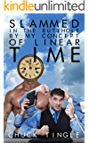 Slammed In The Butthole By My Concept Of Linear Time
