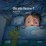 On ets foscor?: Llibre infantil il·lustrat en català - Educatiu, pedagògic. Per a Somniar i Dormir bé: Nens - Infants (Contes per perdre la por Book 1) (Catalan Edition)