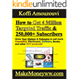 How to Get 4 Million Targeted Traffic & 250,000+ Subscribers: (Grow Your Visitors & Followers to Your Website and Social…