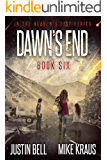 Dawn's End: Book 6 in the Thrilling Post-Apocalyptic Survival Series: (Heaven's Fist - Book 6)
