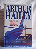 Airport/Hotel/Wheels - Three Novels in One Volume