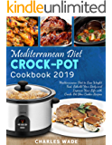 Mediterranean Diet Crock-Pot Cookbook 2019: Mediterranean Diet to Lose Weight Fast, Rebuild Your Body and Improve Your Life with Crock-Pot Slow Cooker Recipes