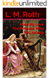 Arise My Love The Princess Who Fell Asleep (The Princess Who... Book 1)