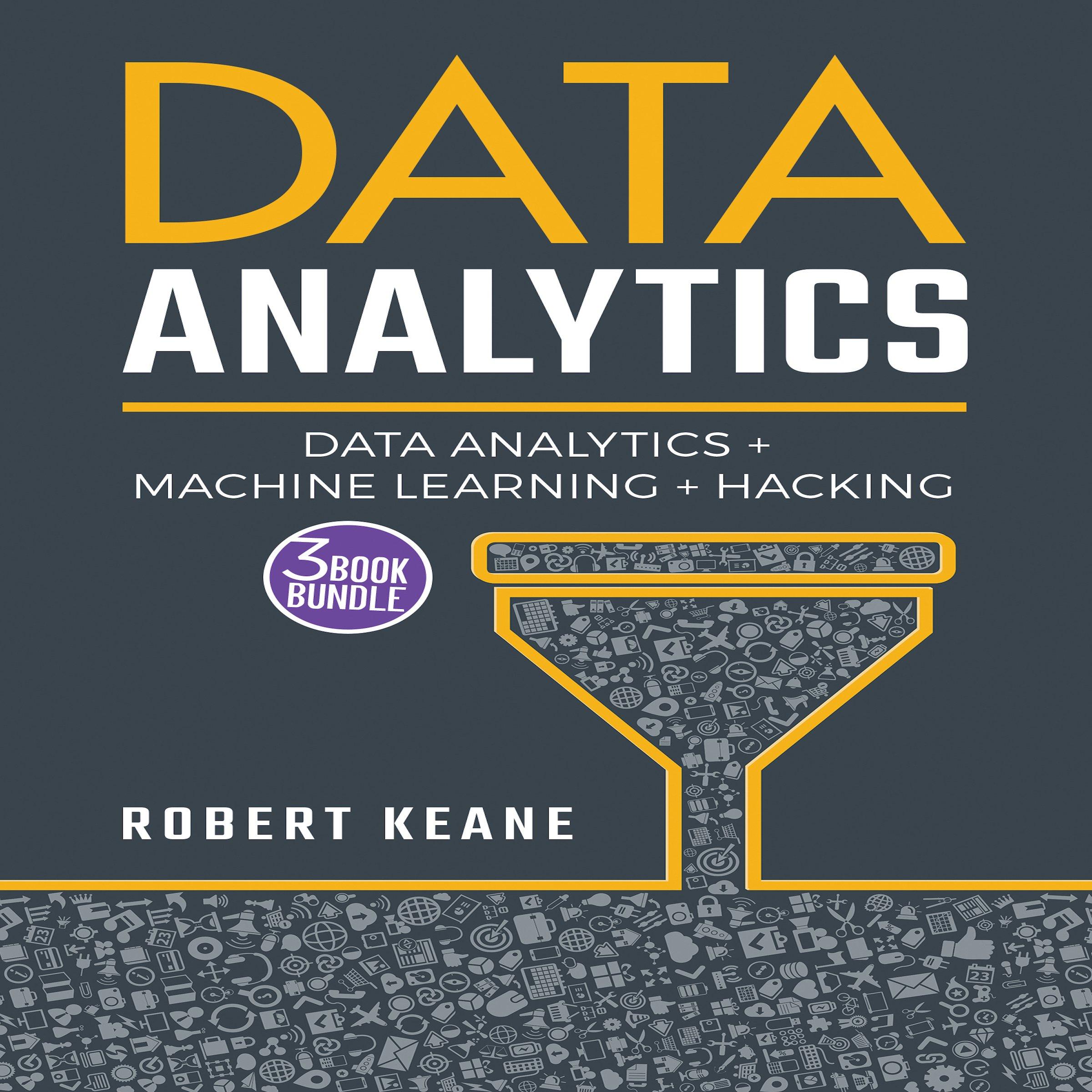 Data Analytics: Data Analytics, Machine Learning and Hacking