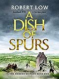 A Dish of Spurs: An unputdownable historical adventure (Border Reivers Book 1)