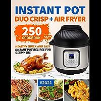 Instant Pot Duo Crisp Plus Air Fryer Cookbook: 250 Healthy Quick & Easy Instant Pot Recipes for Beginners #2021