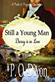 Still a Young Man: Mr. Darcy is in Love: A Pride and Prejudice Variation