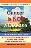 Cancer Is Not a Disease – It's a Healing Mechanism (English Edition)
