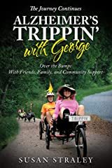 The Journey Continues Alzheimer's Trippin' with George: A Woman's Memoir, A Journal of Dementia Caregiving, Humorous and Practical Kindle Edition