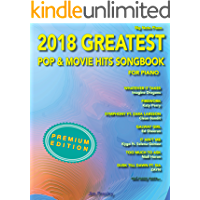 2018 Greatest Pop & Movie Hits Songbook For Piano: Piano Book - Piano Music - Piano Books - Piano Sheet Music - Keyboard Piano Book - Music Piano - Sheet Music Book - Adult Piano - The Piano Book