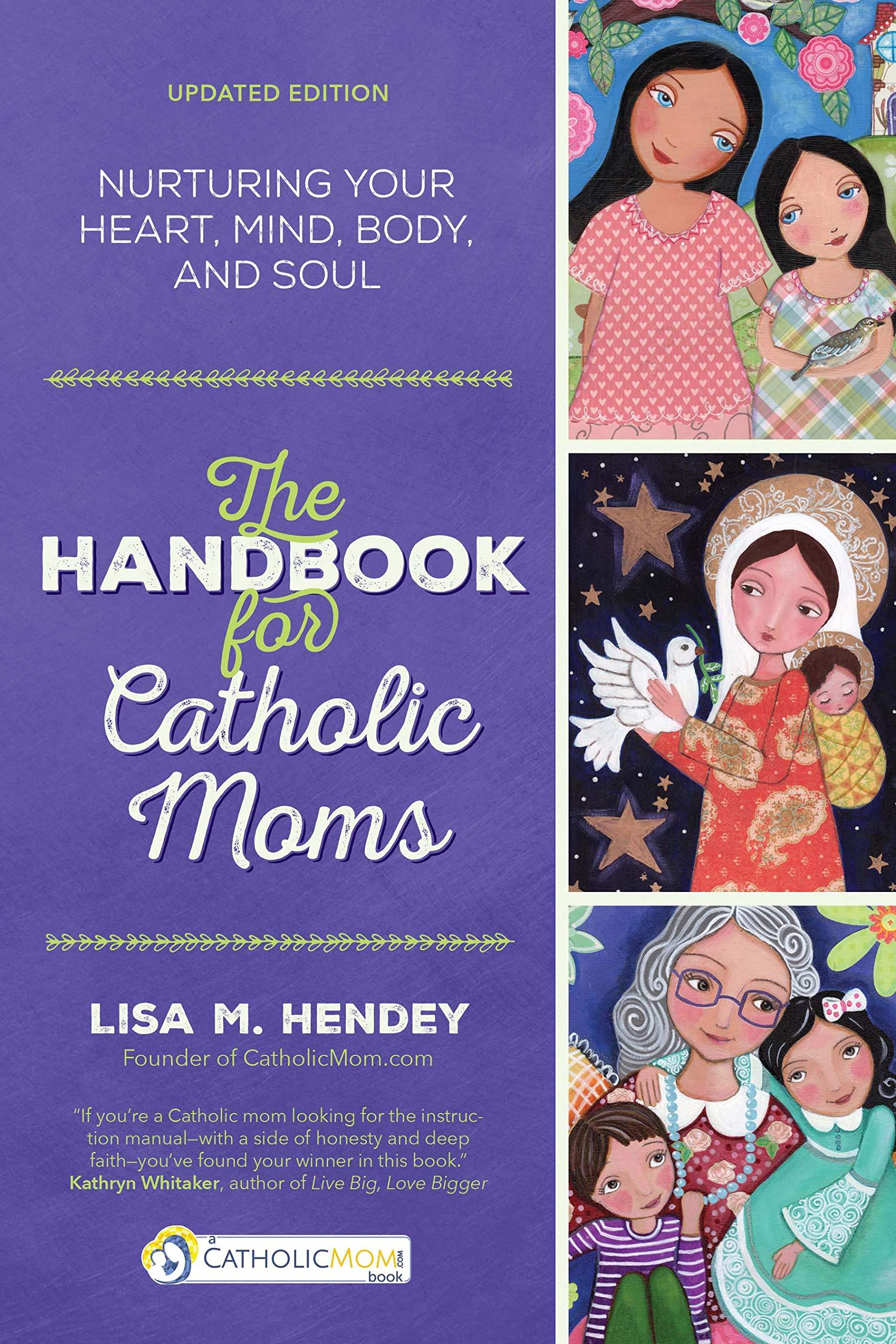 The Handbook for Catholic Moms: Nurturing Your Heart, Mind