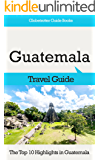 Guatemala Travel Guide: The Top 10 Highlights in Guatemala (Globetrotter Guide Books)