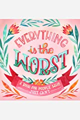 Everything Is the Worst: A Book for People Who Just Can't Kindle Edition
