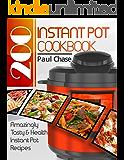 Instant Pot Cookbook: 200 Amazingly Tasty & Healthy Instant Pot Recipes