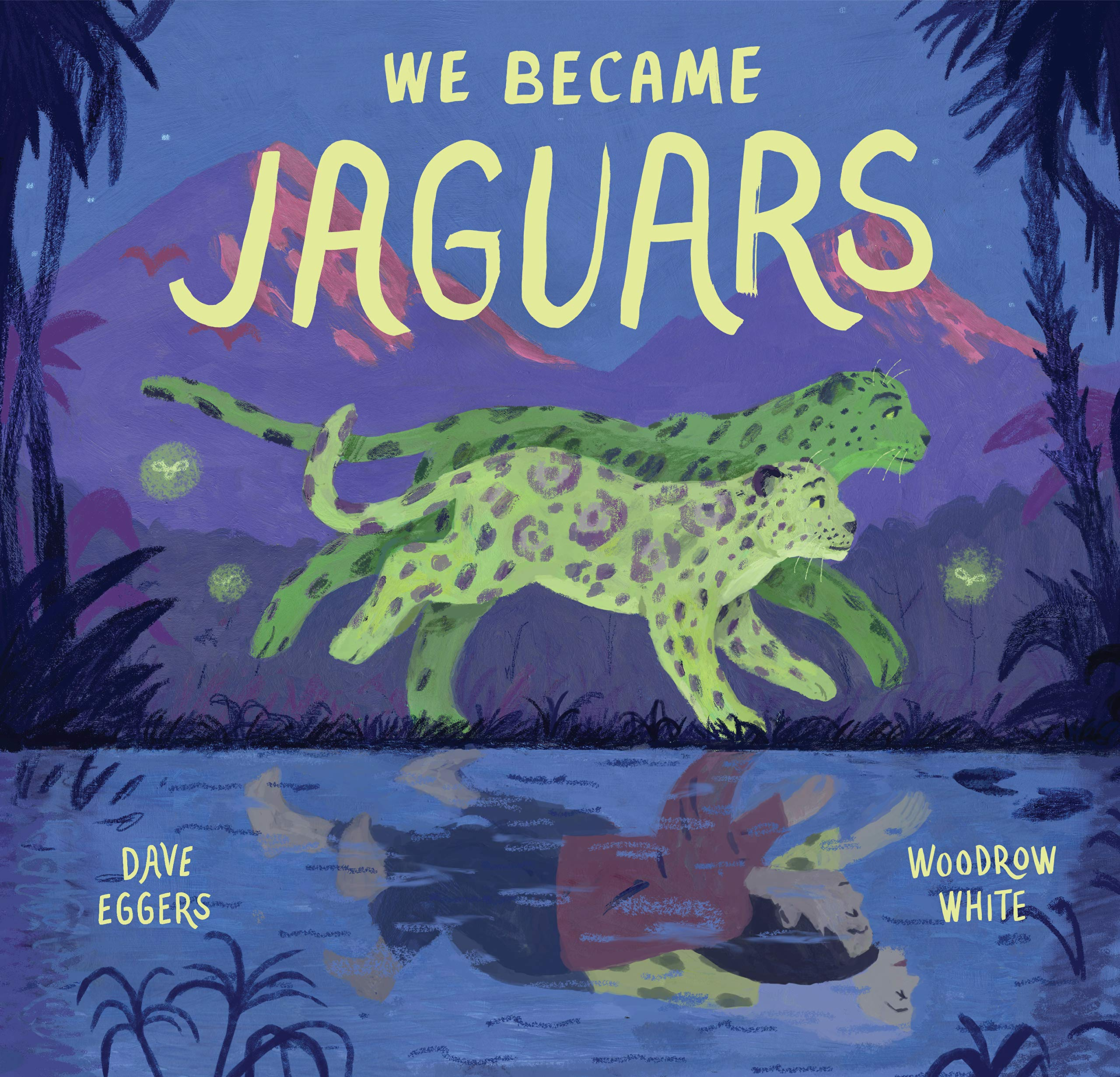 We Became Jaguars: Eggers, Dave, White, Woodrow: 9781452183930: Amazon.com:  Books