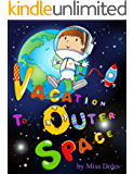 Vacation To Outer Space: A trip to outer space through a young boy's imagination, free gift inside! (Children's Science Picture Book)Ages 2-6(prime)Bedtime story(Rhyming Story, Early Reader)