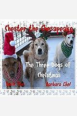 Chester the Chesapeake Book Five: The Three Dogs of Christmas (The Chester the Chesapeake Series 5) Kindle Edition