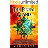 The Pineal Gland: Awakening the Third Eye Chakra and Developing Psychic Abilities such as Clairvoyance and Other Types of Int