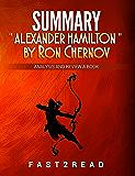 """SUMMARY  """" Alexander Hamilton """" by Ron Chernov: Analysis and Review a Book (Analysis and Review a Best Book)"""