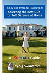 Family and Personal Protection: Selecting the Best Gun for Self-Defense at Home (36READY Preparedness Guides) Kindle Edition