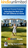 Family and Personal Protection: Selecting the Best Gun for Self-Defense at Home (36READY Preparedness Guides)