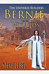 Bernie and the Wizards: epic fantasy for young adults (The Universe Builders Book 2)