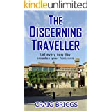 The Discerning Traveller: Let every new day broaden your horizons (The Journey Book 6)