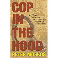 Cop in the Hood: My Year Policing Baltimore's Eastern District (English Edition)