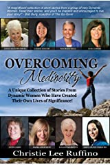 Overcoming Mediocrity, A Unique Collection of Stories From Dynamic Women Who Have Created Kindle Edition