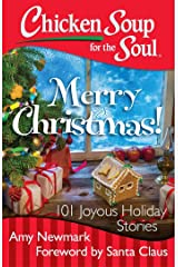 Chicken Soup for the Soul: Merry Christmas!: 101 Joyous Holiday Stories Kindle Edition