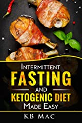 Intermittent Fasting and Ketogenic Diet Made Easy: How to Lose Weight and Fat Fast and Safe and Keto Meal Plan Kindle Edition