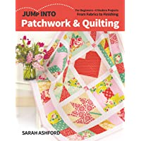 Jump Into Patchwork & Quilting: For Beginners; 6 Modern Projects; From Fabrics to Finishing