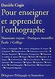 Pour enseigner et apprendre l'orthographe : Nouveaux enjeux - Pratiques nouvelles Ecole/Collège (Pédagogie et formation)