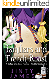 Familiars and French Roast : A Coffee Witch Cozy Mystery  (Maddie Goodwell  Book 5)