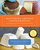 Mastering Artisan Cheesemaking: The Ultimate Guide for the Home-Scale and Market Producer