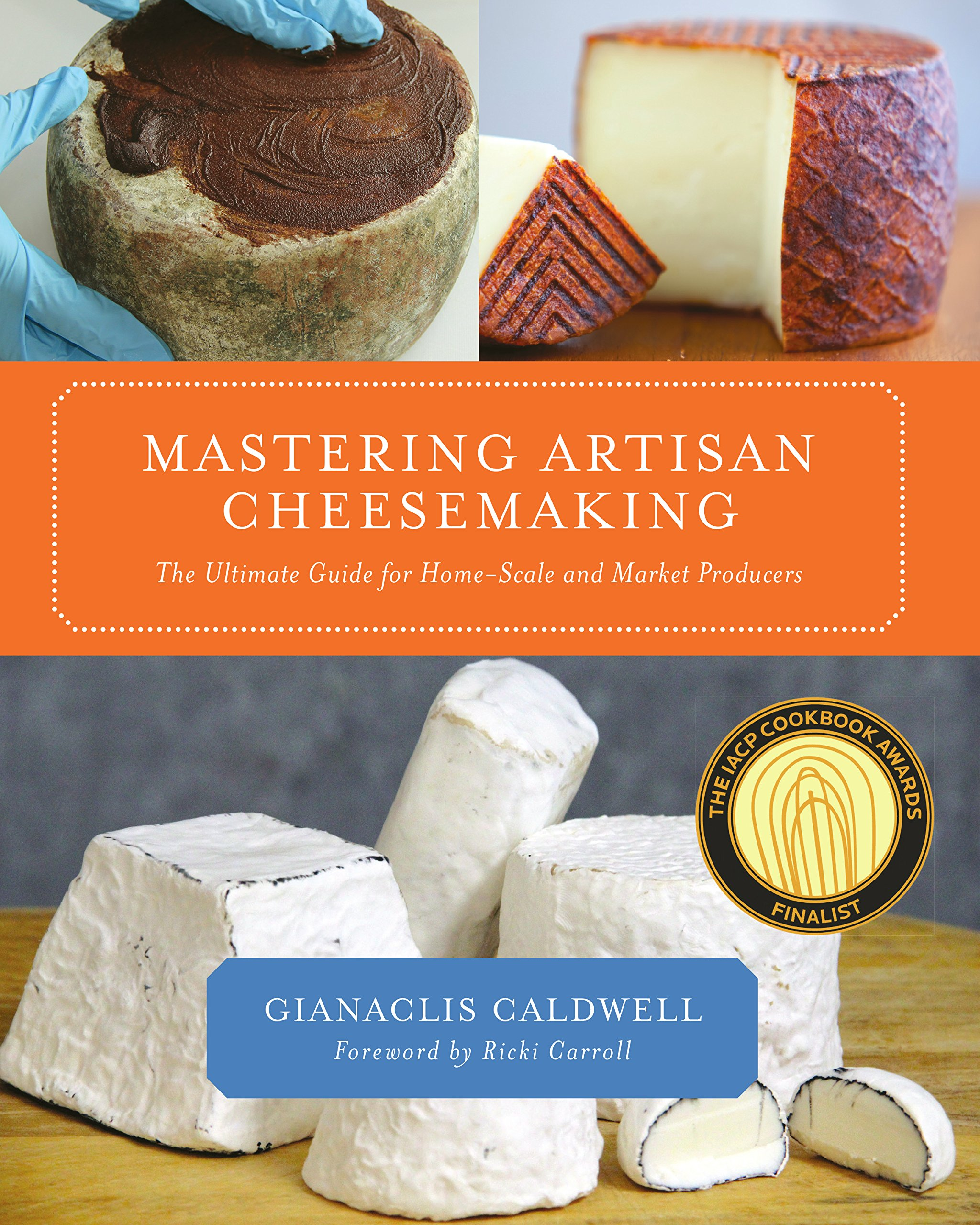 Mastering Artisan Cheesemaking: The Ultimate Guide for Home-Scale and  Market Producers: Gianaclis Caldwell, Ricki Carroll: 8601400513996:  Amazon.com: Books