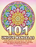 101 UNIQUE MANDALAS: A Big Mandala Coloring Book with Great Variety of Mixed Mandala Designs and Over 100 Different…